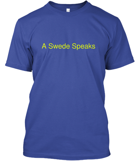 A Swede Speaks t-shirt